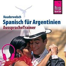 Spanisch für Argentinien (Reise Know-How Kauderwelsch AusspracheTrainer) Hörbuch von O'Niel V. Som Gesprochen von: Eduardo Villaseñor-Orosco, Kerstin Belz