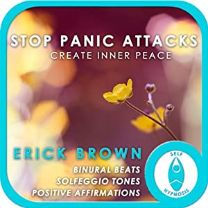Stop Panic Attacks: Create Inner Peace: Self-Hypnosis & Meditation | [Erick Brown]
