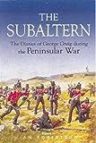 Subaltern: Chronicle of the Peninsular War: A Chronicle of the Peninsular War
