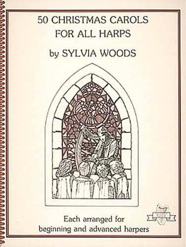 50 Christmas Carols for All Harps: Each Arranged for Beginning and Advanced Harpers (Sylvia Woods Multi-Level Harp Book Series)