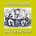 Mark the Match Boy: Or Richard Hunter's Ward (       UNABRIDGED) by Horatio Alger Narrated by Christopher Crennen