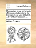 Menologion; or, an ephemeris of the coelestial motions, for the year of our Lord MDCCIII. ... By William Cookson, ...