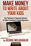 img - for Make Money to Write About Your Kids: Get Published in Regional, National & Online Parenting & Family Magazines book / textbook / text book