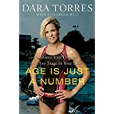 Age Is Just a Number: Achieve Your Dreams at Any Stage in Your Life ~ Dara Torres