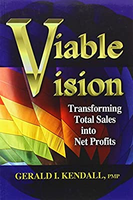 Viable Vision:  Transforming Total Sales into Net Profits by Gerald I Kendall