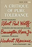 A Critique of Pure Tolerance: Beyond Tolerance, Tolerance and the Scientific Outlook, Repressive Tolerance (080701558X) by Robert Paul Wolff