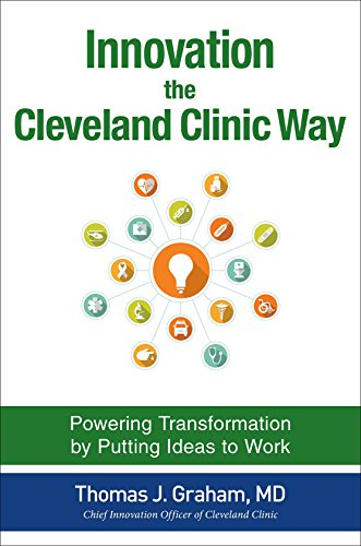 Innovation the Cleveland Clinic Way: Transforming Healthcare by Putting Ideas to Work PDF