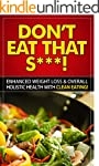 Clean Eating: Don't Eat That S***! -...