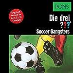 Soccer Gangsters: Englisch lernen ab dem 3. Lernjahr (Die drei ???) | Brigitte Johanna Henkel-Waidhofer