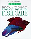 The Complete Guide to Tropical Aquarium Fish Care (Animal Care) (0876050402) by Alderton, David