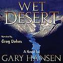 Wet Desert: A Novel Audiobook by Gary Hansen Narrated by Greg Dehm