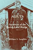 Aleuts: Survivors of the Bering Land Bridge (Case Studies in Cultural Anthropology)