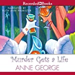 Murder Gets a Life (       UNABRIDGED) by Anne George Narrated by Ruth Ann Phimister