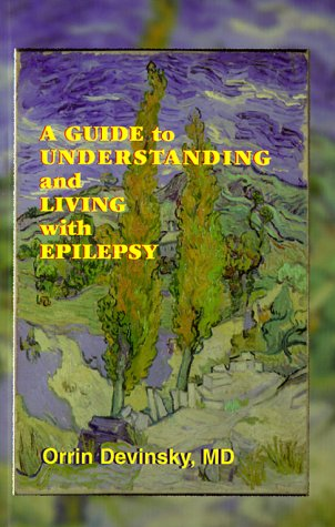 Guide to Understanding and Living with Epilepsy, Orrin Devinsky M.D.