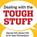 Dealing with the Tough Stuff: How to Achieve Results from Crucial Conversations (       UNABRIDGED) by Darren Hill, Alison Hill, Sean Richardson Narrated by India Fisher