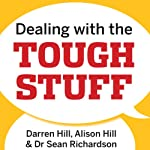 Dealing with the Tough Stuff: How to Achieve Results from Crucial Conversations | Darren Hill,Alison Hill,Sean Richardson