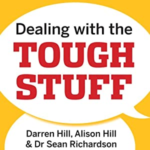 Dealing with the Tough Stuff: How to Achieve Results from Crucial Conversations | [Darren Hill, Alison Hill, Sean Richardson]