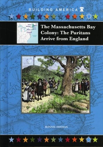 The Massachusetts Bay Colony: The Puritans Arrive from England (Building America (Mitchell Lane))