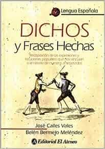 Dichos y Frases Hechas (Spanish Edition): Belen Bermejo Melendez, Jose