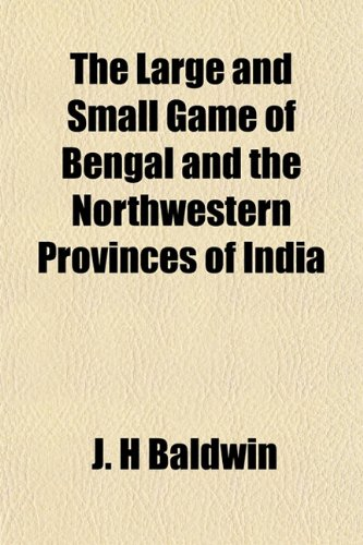 The Large and Small Game of Bengal and the Northwestern Provinces of India