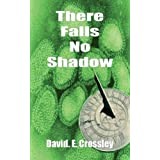 There Falls No Shadowby David E Crossley