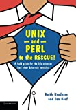 img - for UNIX and Perl to the Rescue!: A Field Guide for the Life Sciences (and Other Data-rich Pursuits) book / textbook / text book