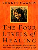 The Four Levels of Healing: A Guide to Balancing the Spiritual, Mental, Emotional, and Physical Aspects of Life