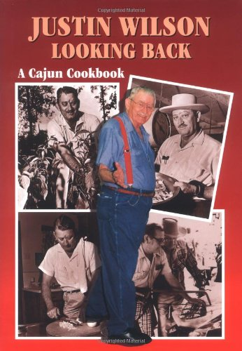 Justin Wilson Looking Back: A Cajun Cookbook by Justin Wilson