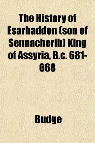 The History of Esarhaddon (son of Sennacherib) King of Assyria, B.c. 681-668