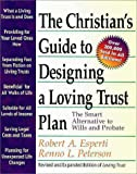 The Christian's Guide to Designing a Loving Trust Plan: The Smart Alternative to Wills and Probate