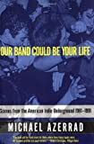 Image of By Michael Azerrad Our Band Could Be Your Life: Scenes from the American Indie Underground 1981-1991 (1st Edition)