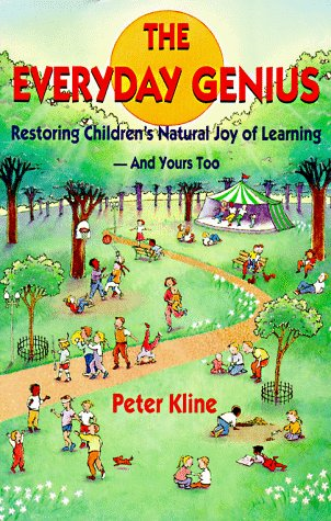 The Everyday Genius: Restoring Children's Natural Joy of Learning, and Yours Too, Peter Kline