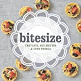 Bitesize: Tartlets, Quichettes and Cute Things