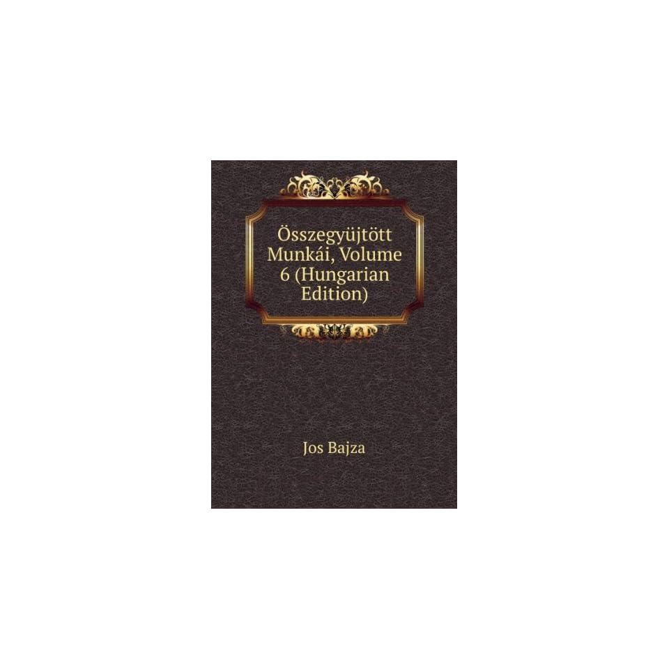 ¶tt Munkái, Volume 6 (Hungarian Edition) Jos Bajza Books