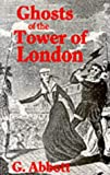 G. Abbott Ghosts of the Tower of London