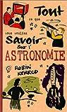 echange, troc Robin Kerrod - Tout ce que vous vouliez savoir sur l'astronomie