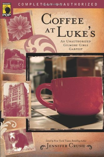 Coffee at Luke&#39;s: An Unauthorized Gilmore Girls Gabfest (Smart Pop series)