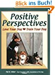 Positive Perspectives: Love Your Dog,...