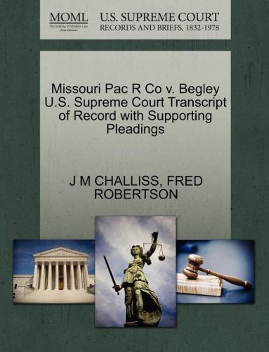 Missouri Pac R Co v. Begley U.S. Supreme Court Transcript of Record with Supporting Pleadings