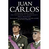 Juan Carlos: Steering Spain from Dictatorship to Democracyby Paul Preston
