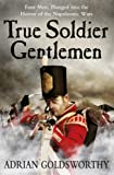 True Soldier Gentlemen (Napoleonic War) (0753828367) by Goldsworthy, Adrian