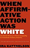 When Affirmative Action Was White: An Untold History Of Racial Inequality In Twentieth Century Amer
