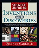 Scientific American Inventions and Discoveries: All the Milestones in Ingenuity From the Discovery of Fire to the Invention of the Microwave Oven (0471244104) by Carlisle, Rodney