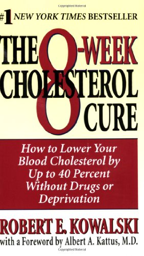 The 8-Week Cholesterol Cure: How to Lower Your Cholesterol by Up to 40 Percent Without Drugs or Deprivation
