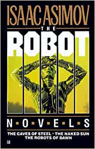 The Robot Novels - The Caves of Steel - The Naked Sun