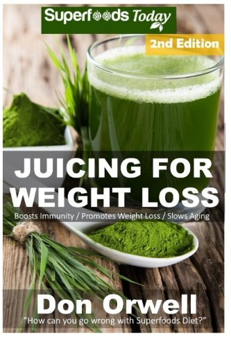 Juicing For Weight Loss: 75+ Juicing Recipes for Weight Loss, Juices Recipes,Juicer Recipes Book, Juicer Books,Juicer Recipes,Juice Recipes, Juice ... recipes weight loss) (Volume 100) by Don Orwell