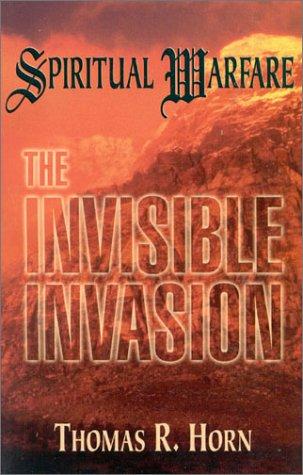 Spiritual Warfare: The Invisible Invasion