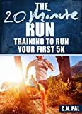 The 20 Minute Run: Training to Run Your First 5K (The 20 Minute Fitness Series)