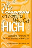 The Lowdown on Families Who Get High: Sucessful Parenting for Families Affected by Addiction