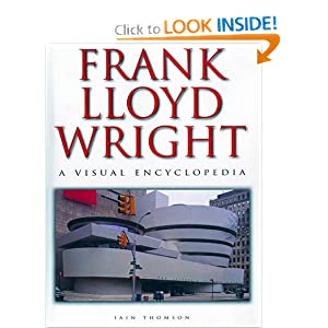 Frank Lloyd Wright: A Visual Encyclopedia Iain Thomson
